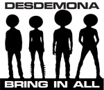 Desdemona - Bring in All