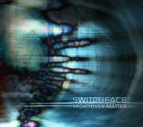 Switchface - Might Over Matter